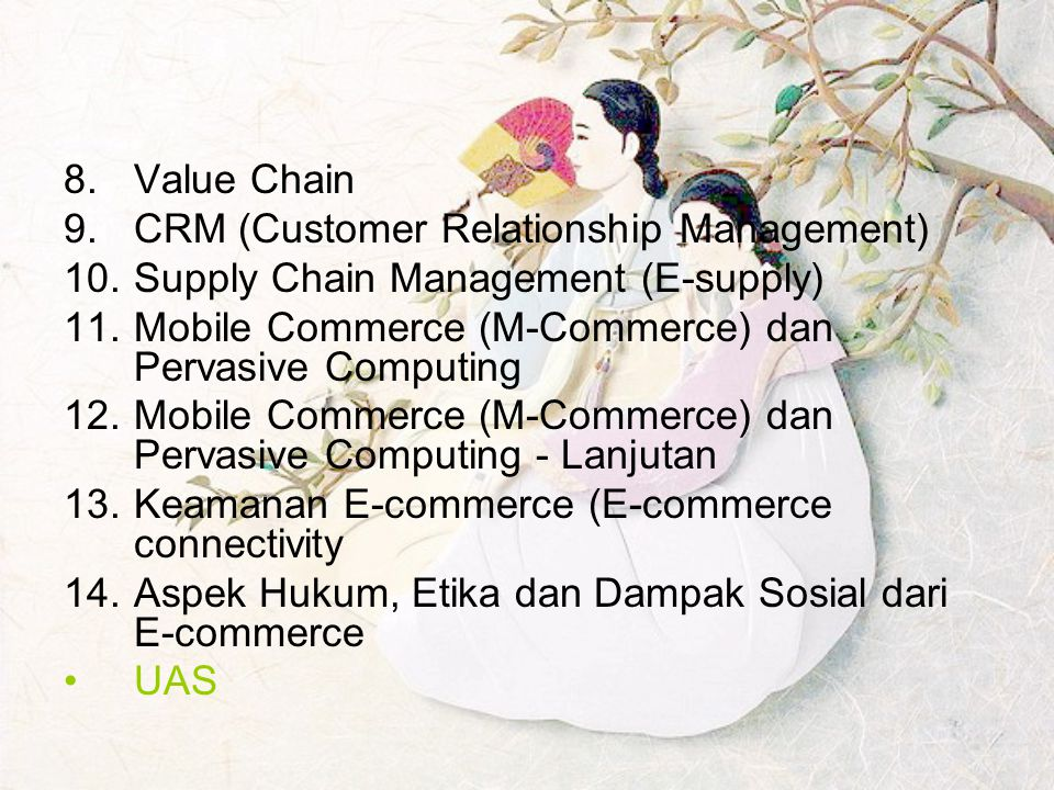 Value Chain CRM (Customer Relationship Management) Supply Chain Management (E-supply) Mobile Commerce (M-Commerce) dan Pervasive Computing.