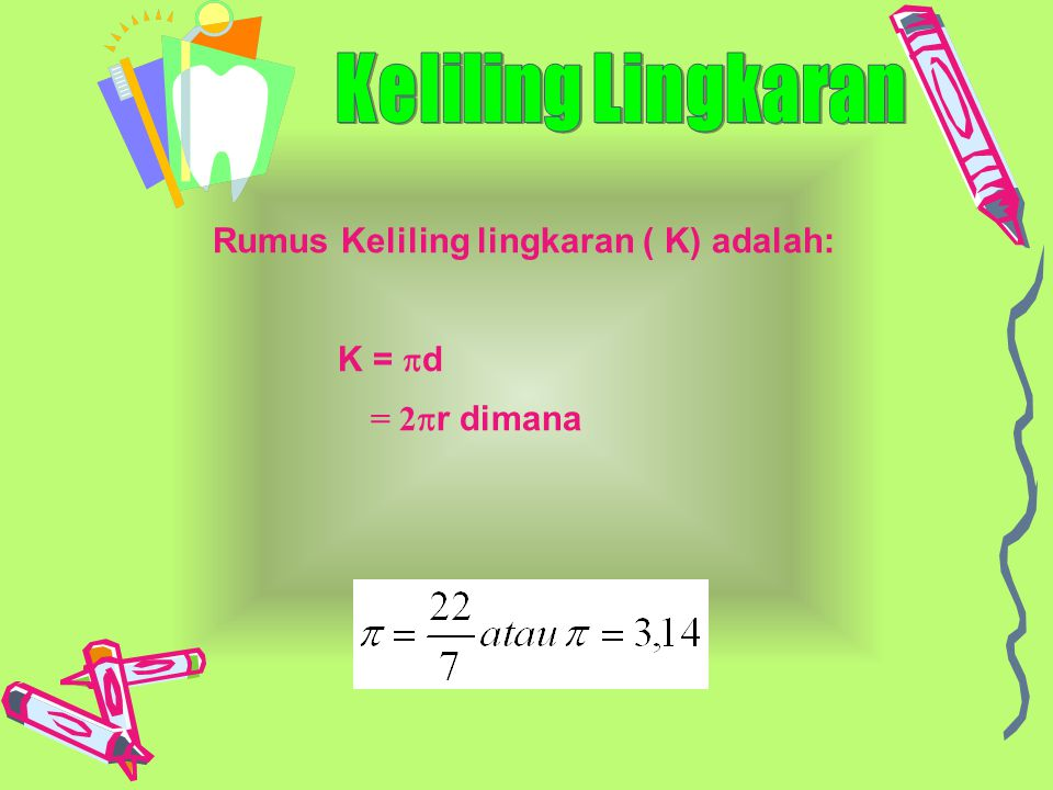 Keliling Lingkaran Rumus Keliling lingkaran ( K) adalah: K = d