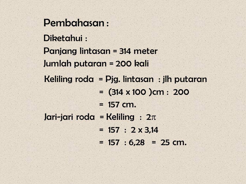 Pembahasan : Diketahui : Panjang lintasan = 314 meter