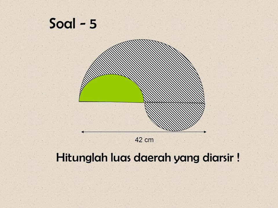Soal - 5 42 cm Hitunglah luas daerah yang diarsir !