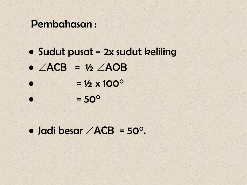 Pembahasan : Sudut pusat = 2x sudut keliling. ACB = ½ AOB.