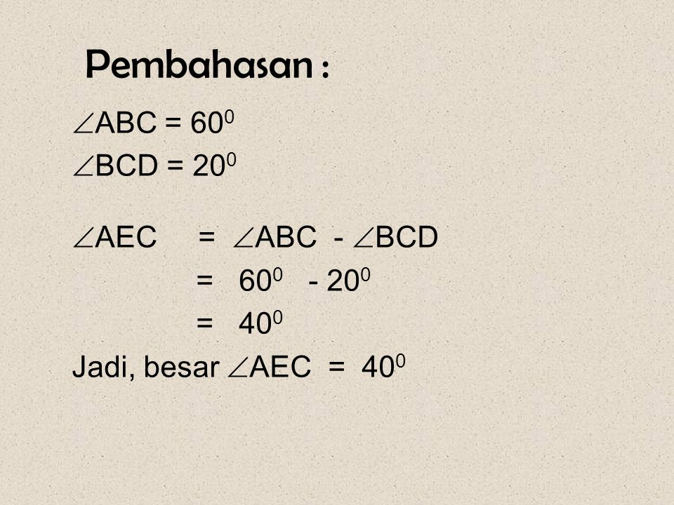 Pembahasan : ABC = 600 BCD = 200 AEC = ABC - BCD = 600 - 200