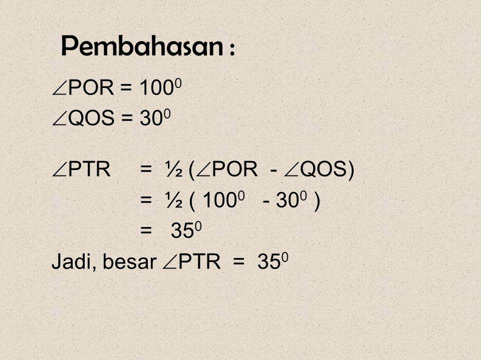 Pembahasan : POR = 1000 QOS = 300 PTR = ½ (POR - QOS)