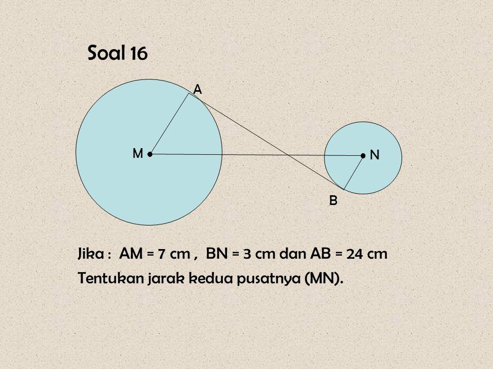 Soal 16 Jika : AM = 7 cm , BN = 3 cm dan AB = 24 cm