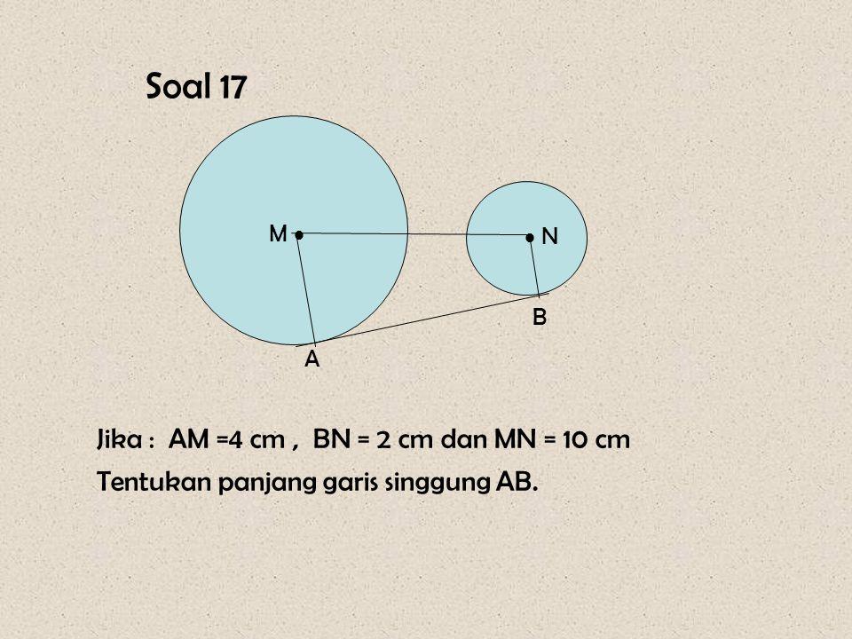 Soal 17 Jika : AM =4 cm , BN = 2 cm dan MN = 10 cm