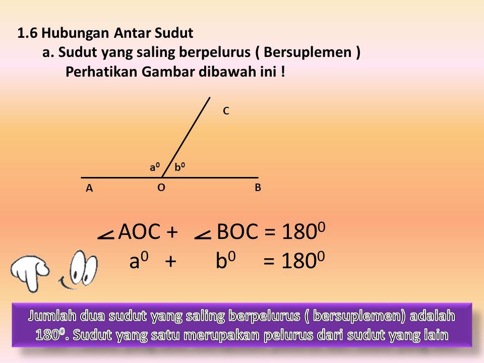 ⦟ ⦟ AOC + BOC = 1800 a0 + b0 = 1800 1.6 Hubungan Antar Sudut