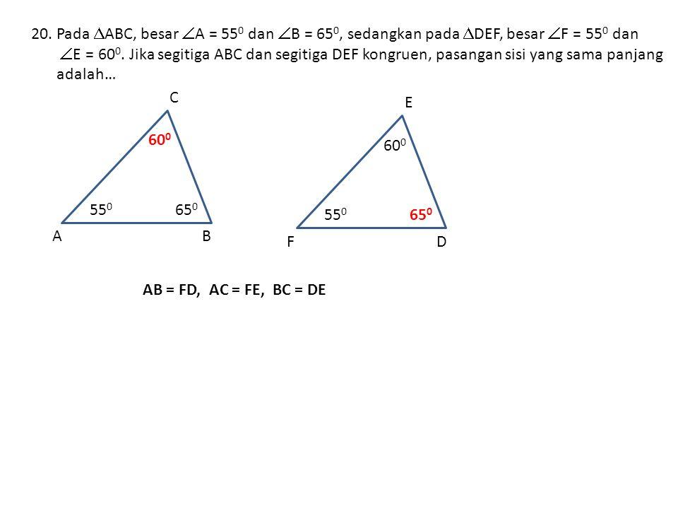Pada ABC, besar A = 550 dan B = 650, sedangkan pada DEF, besar F = 550 dan