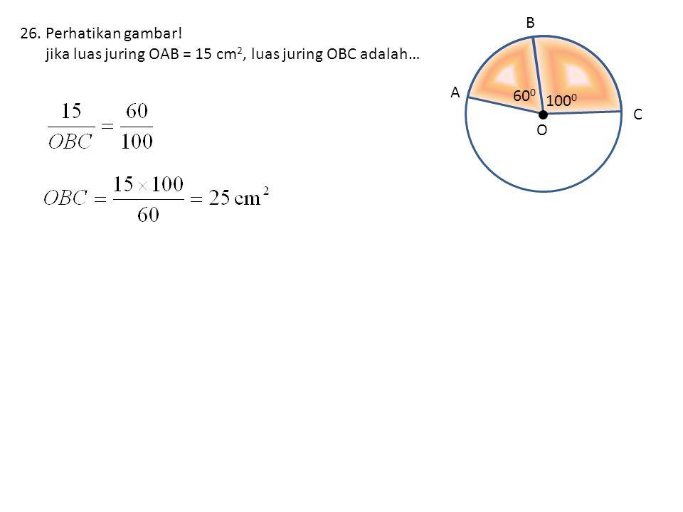 • A O C B 600 1000 Perhatikan gambar! jika luas juring OAB = 15 cm2, luas juring OBC adalah…