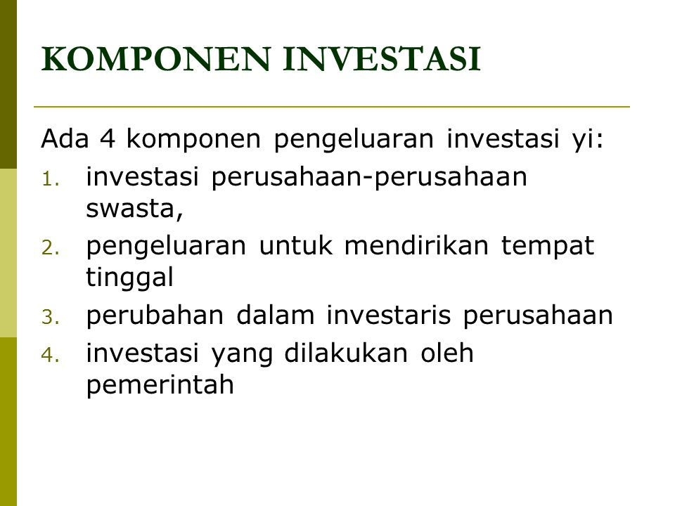 KOMPONEN INVESTASI Ada 4 komponen pengeluaran investasi yi: