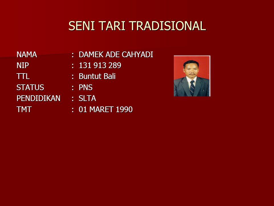 SENI TARI TRADISIONAL NAMA : DAMEK ADE CAHYADI NIP : 131 913 289
