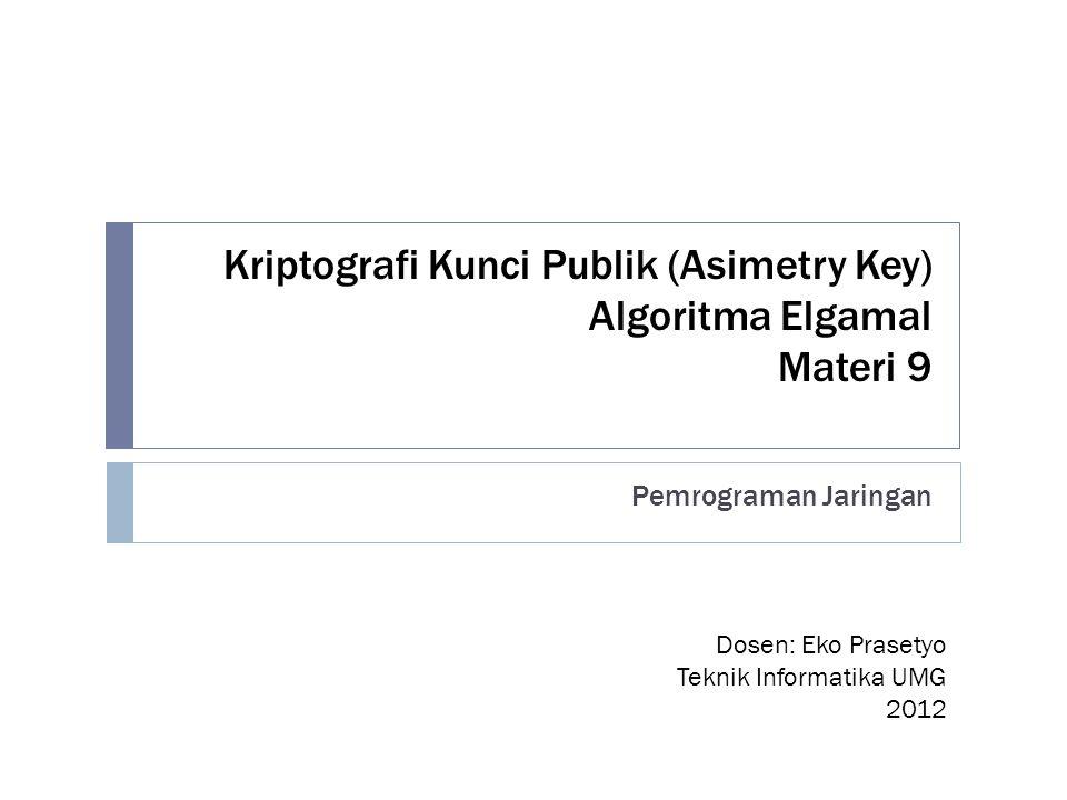 Kriptografi Kunci Publik (Asimetry Key) Algoritma Elgamal Materi 9