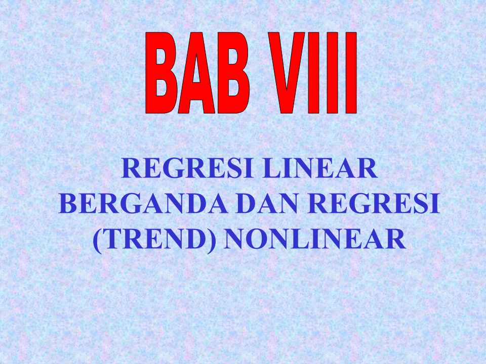 REGRESI LINEAR BERGANDA DAN REGRESI (TREND) NONLINEAR