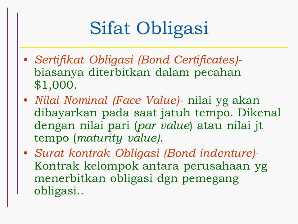 Sifat Obligasi Sertifikat Obligasi (Bond Certificates)- biasanya diterbitkan dalam pecahan $1,000.