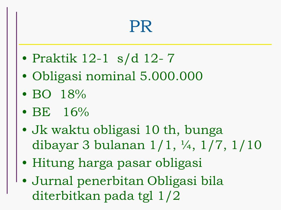 PR Praktik 12-1 s/d 12- 7 Obligasi nominal 5.000.000 BO 18% BE 16%