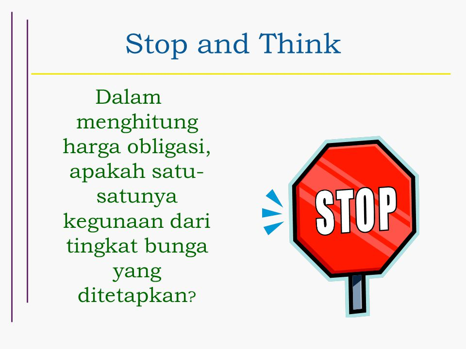 Stop and Think Dalam menghitung harga obligasi, apakah satu-satunya kegunaan dari tingkat bunga yang ditetapkan