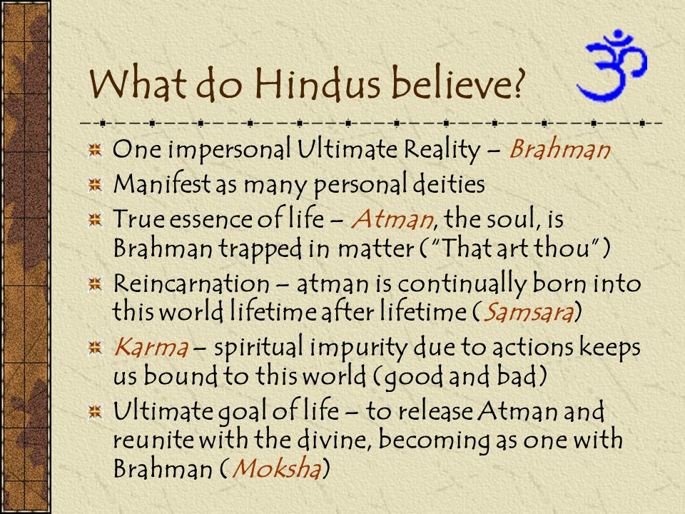 What do Hindus believe One impersonal Ultimate Reality – Brahman