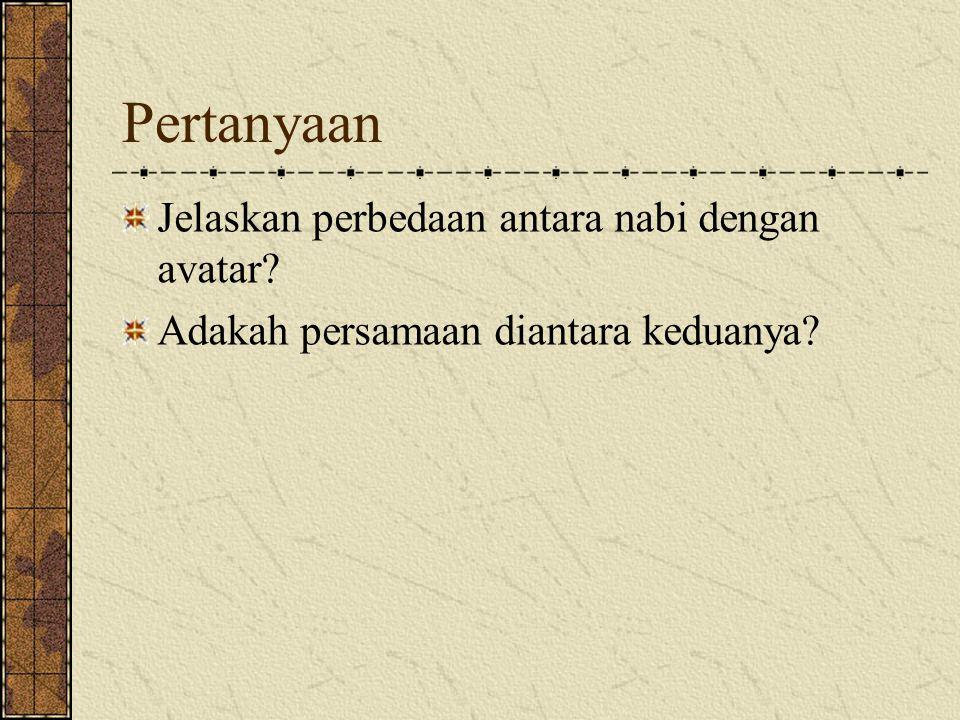 Pertanyaan Jelaskan perbedaan antara nabi dengan avatar