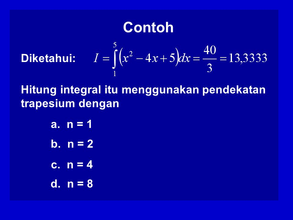 Contoh Diketahui: Hitung integral itu menggunakan pendekatan