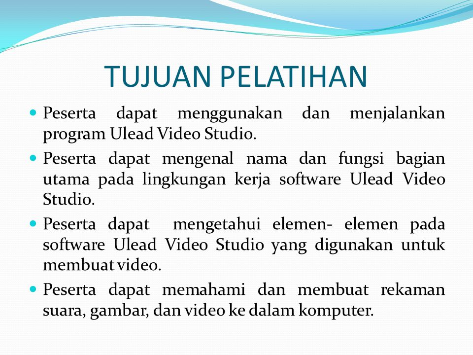 TUJUAN PELATIHAN Peserta dapat menggunakan dan menjalankan program Ulead Video Studio.