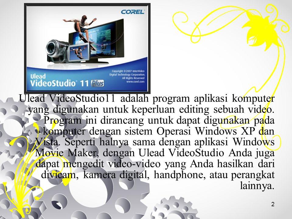 Ulead VideoStudio11 adalah program aplikasi komputer yang digunakan untuk keperluan editing sebuah video.