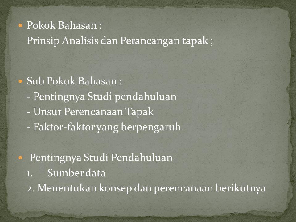 Pokok Bahasan : Prinsip Analisis dan Perancangan tapak ; Sub Pokok Bahasan : - Pentingnya Studi pendahuluan.