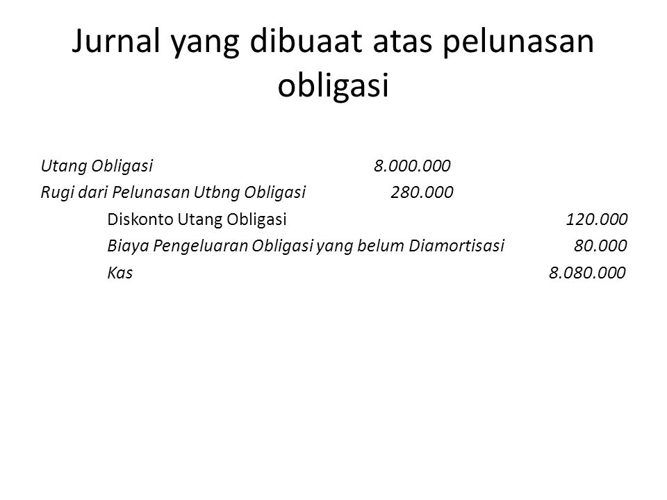 Jurnal yang dibuaat atas pelunasan obligasi