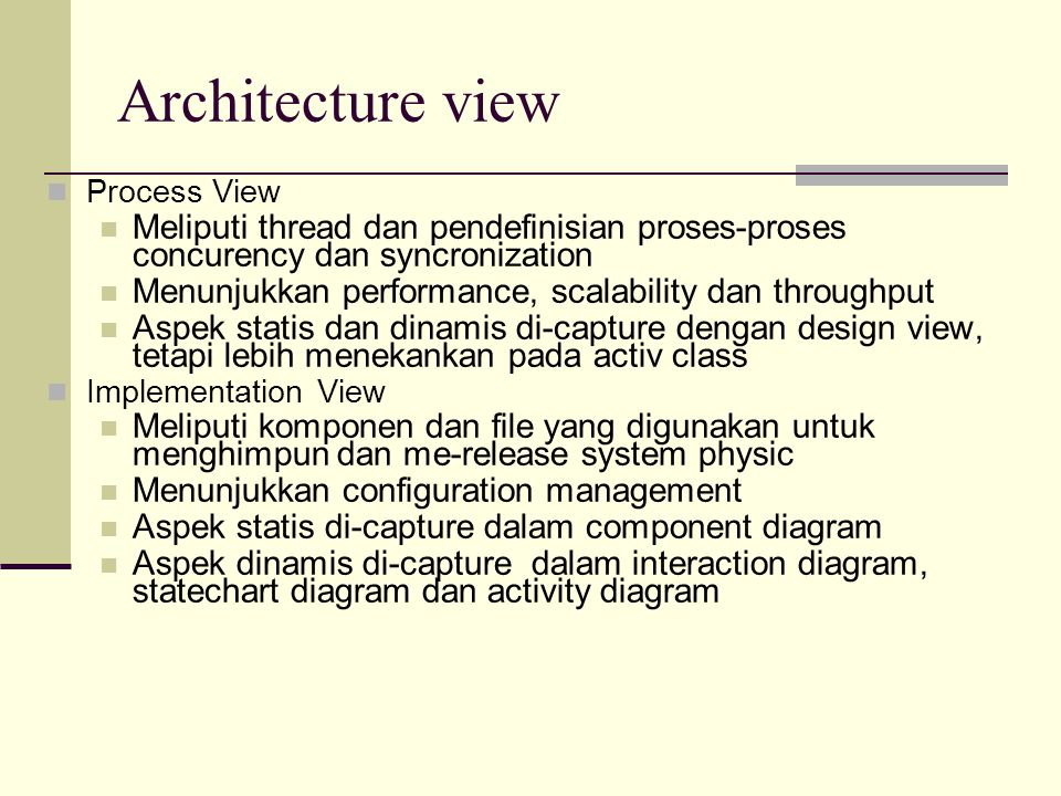 Architecture view Process View. Meliputi thread dan pendefinisian proses-proses concurency dan syncronization.