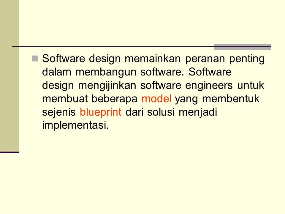 Software design memainkan peranan penting dalam membangun software