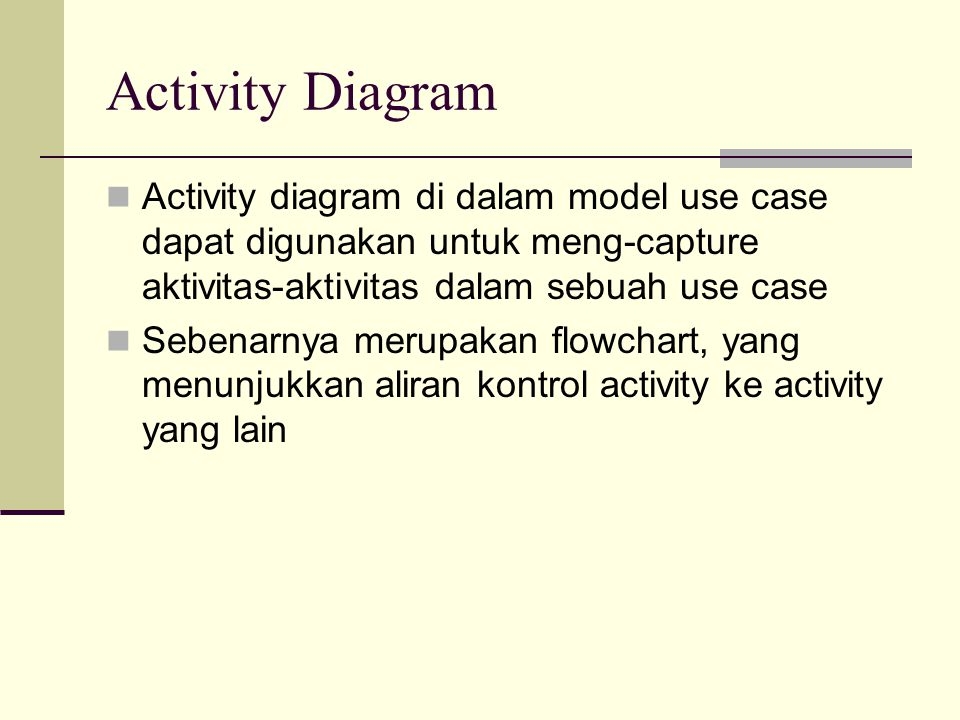 Activity Diagram Activity diagram di dalam model use case dapat digunakan untuk meng-capture aktivitas-aktivitas dalam sebuah use case.