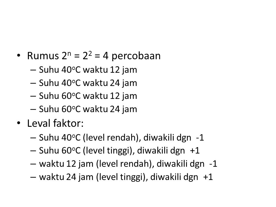 Rumus 2n = 22 = 4 percobaan Leval faktor: Suhu 40oC waktu 12 jam