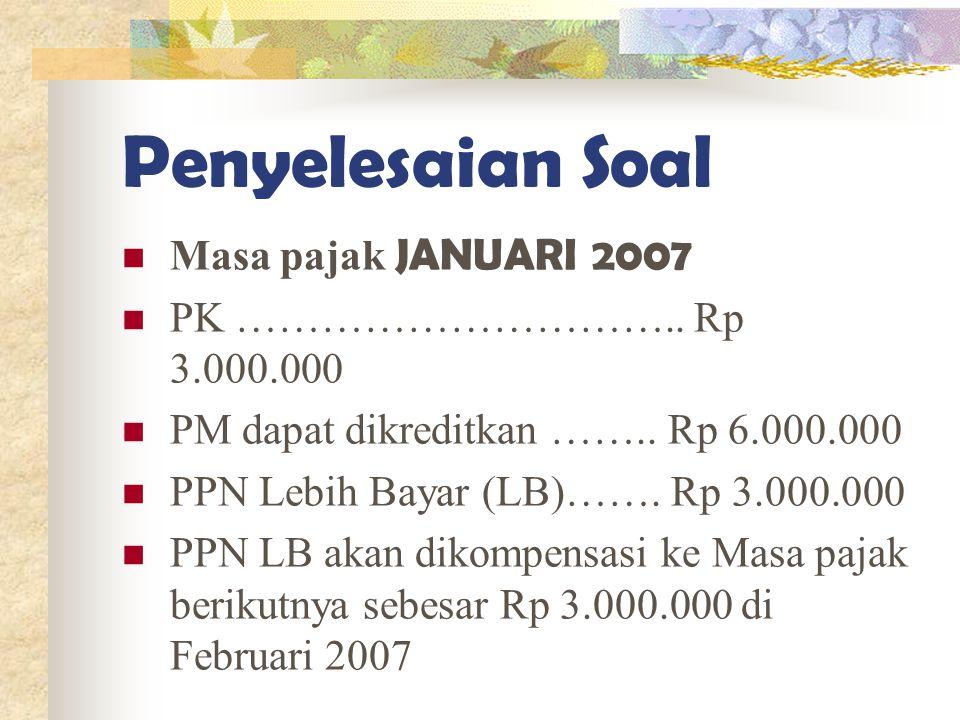 Penyelesaian Soal Masa pajak JANUARI 2007 PK ………………………….. Rp 3.000.000