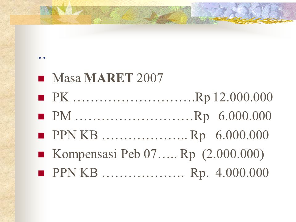 .. Masa MARET 2007 PK ……………………….Rp 12.000.000 PM ………………………Rp 6.000.000