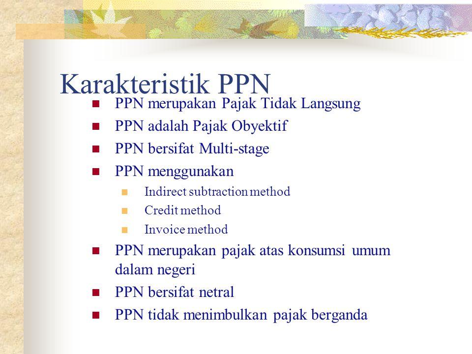 Karakteristik PPN PPN merupakan Pajak Tidak Langsung