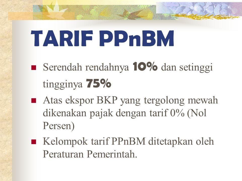 TARIF PPnBM Serendah rendahnya 10% dan setinggi tingginya 75%