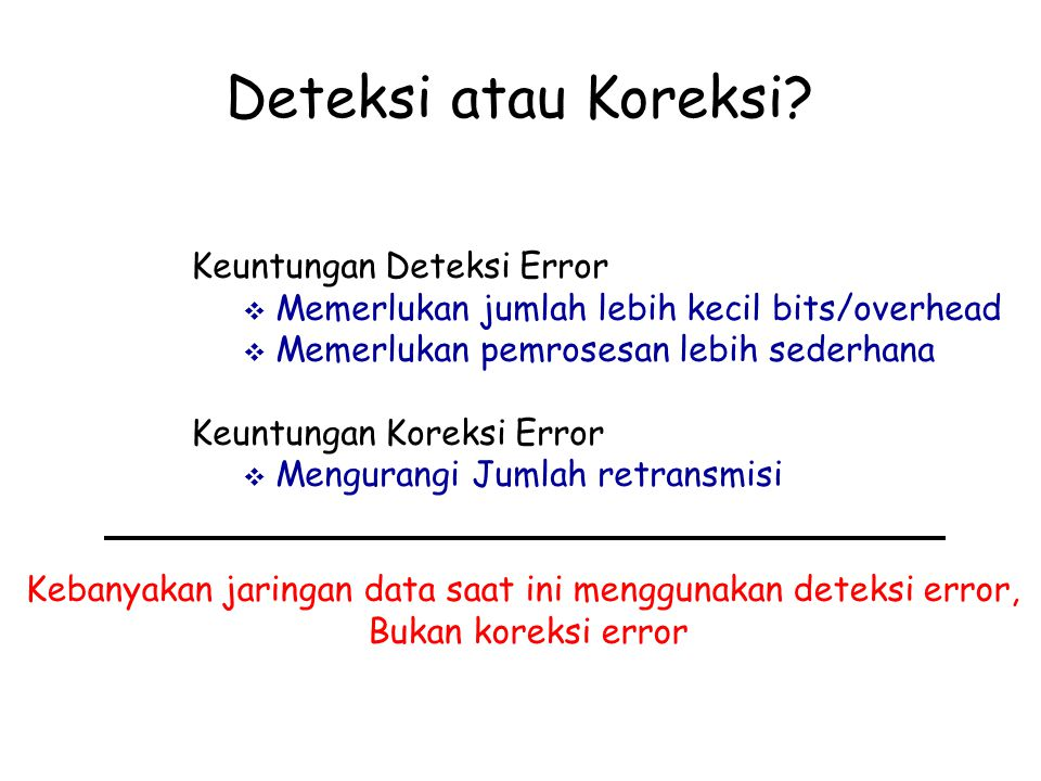 Kebanyakan jaringan data saat ini menggunakan deteksi error,
