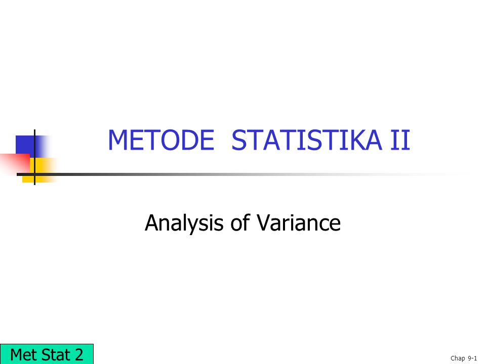 METODE STATISTIKA II Analysis of Variance Met Stat 2