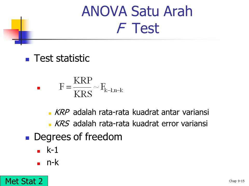 ANOVA Satu Arah F Test Test statistic Degrees of freedom k-1 n-k