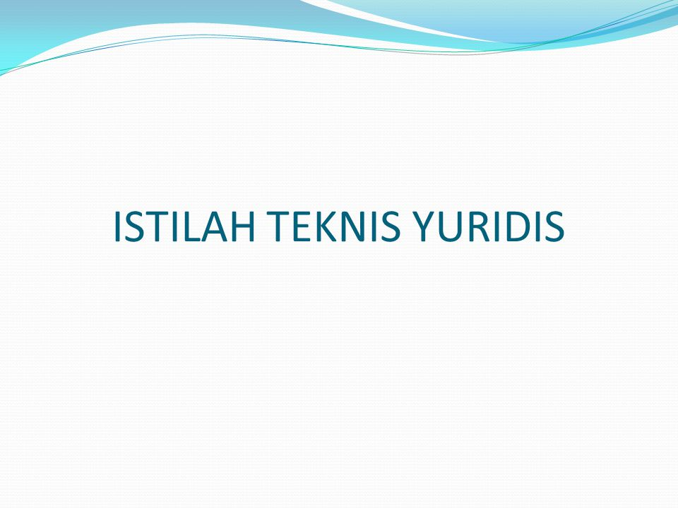 ISTILAH TEKNIS YURIDIS