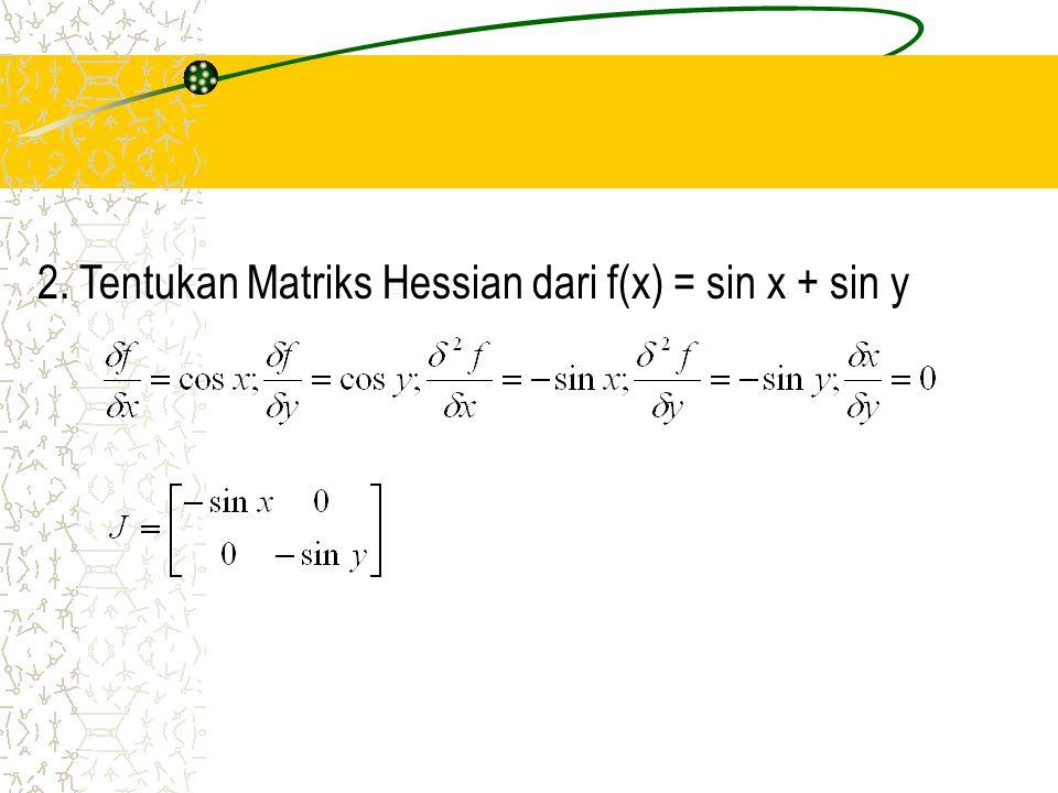 2. Tentukan Matriks Hessian dari f(x) = sin x + sin y