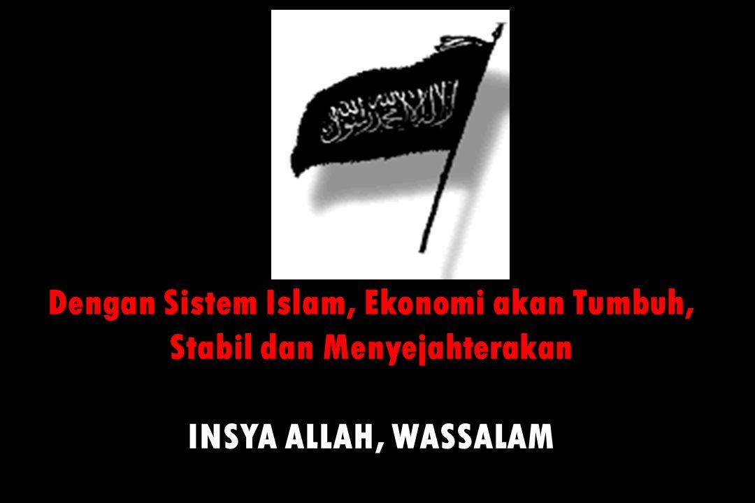 Dengan Sistem Islam, Ekonomi akan Tumbuh, Stabil dan Menyejahterakan INSYA ALLAH, WASSALAM