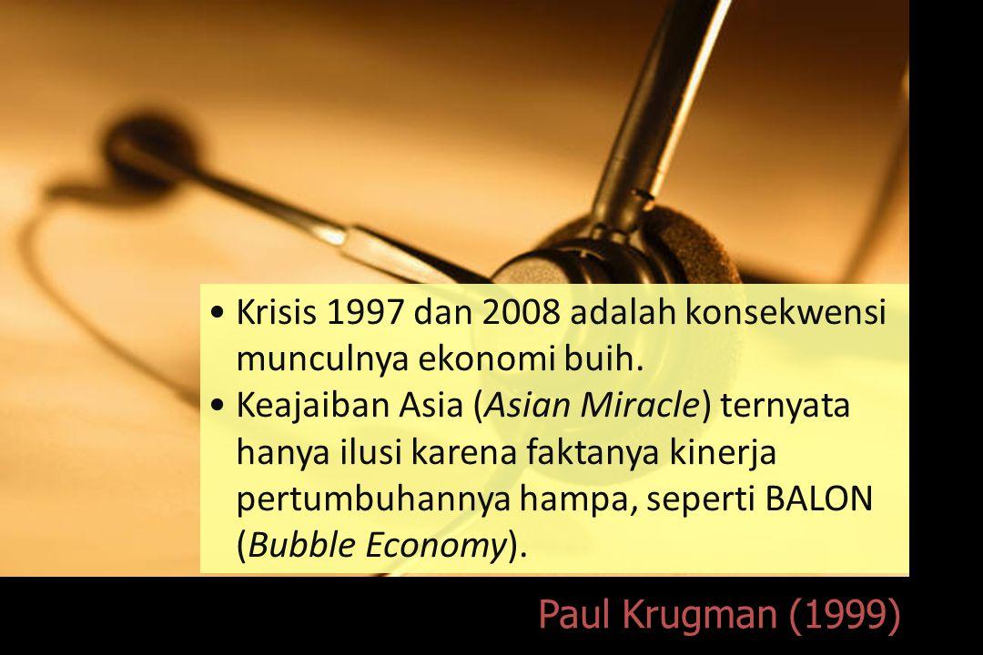 Krisis 1997 dan 2008 adalah konsekwensi munculnya ekonomi buih.
