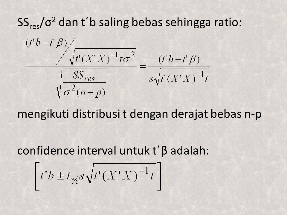 SSres/σ2 dan t΄b saling bebas sehingga ratio: mengikuti distribusi t dengan derajat bebas n-p confidence interval untuk t΄β adalah: