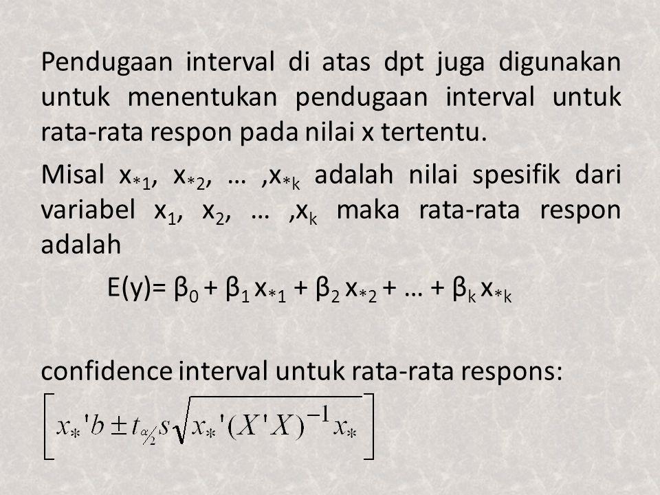 Pendugaan interval di atas dpt juga digunakan untuk menentukan pendugaan interval untuk rata-rata respon pada nilai x tertentu.
