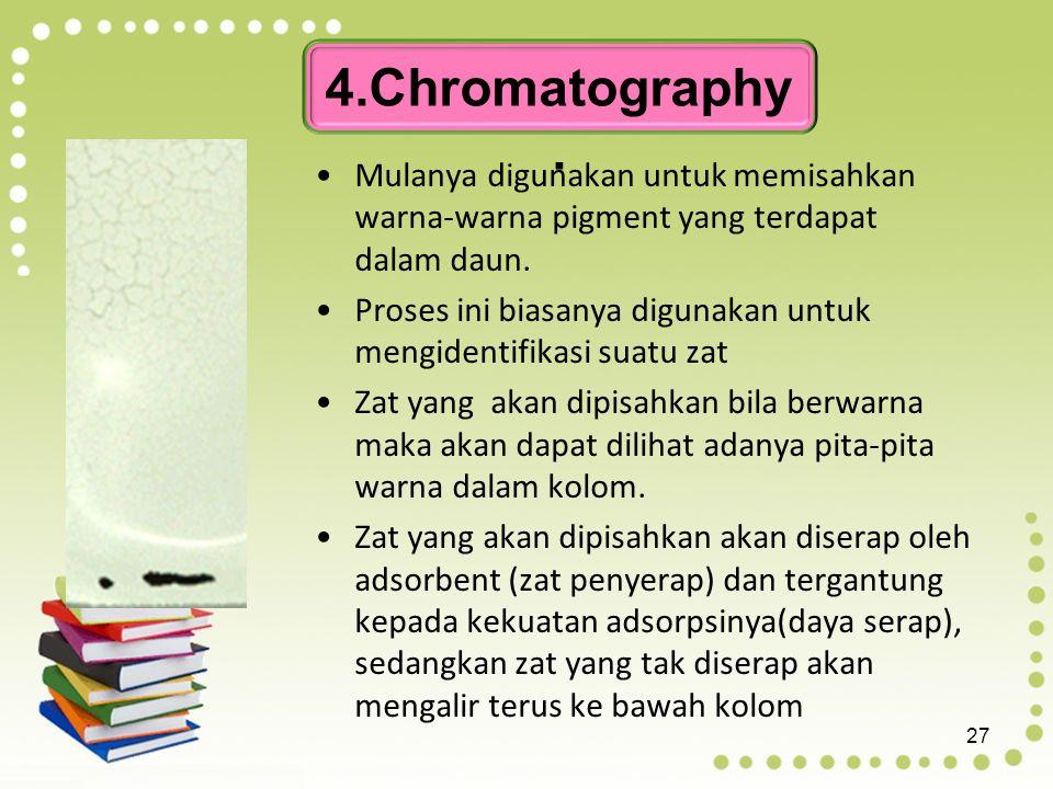 4.Chromatography . Mulanya digunakan untuk memisahkan warna-warna pigment yang terdapat dalam daun.