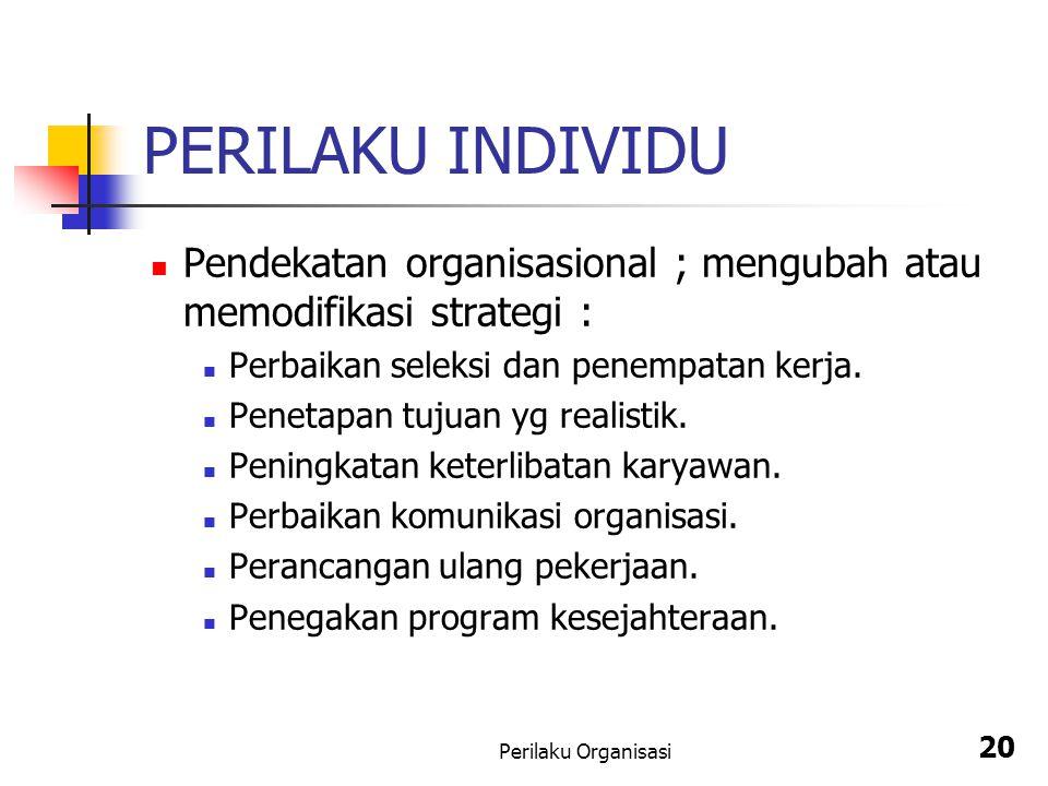 PERILAKU INDIVIDU Pendekatan organisasional ; mengubah atau memodifikasi strategi : Perbaikan seleksi dan penempatan kerja.