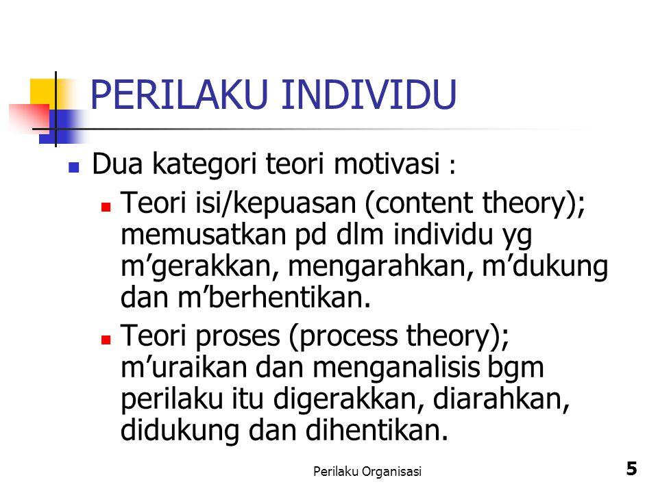 PERILAKU INDIVIDU Dua kategori teori motivasi :