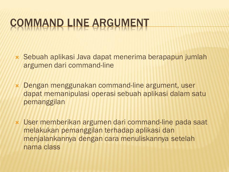 Command line argument Sebuah aplikasi Java dapat menerima berapapun jumlah argumen dari command-line.