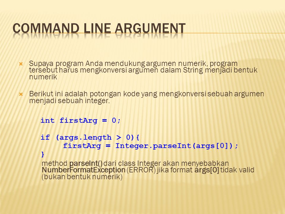 Command line argument Supaya program Anda mendukung argumen numerik, program tersebut harus mengkonversi argumen dalam String menjadi bentuk numerik.