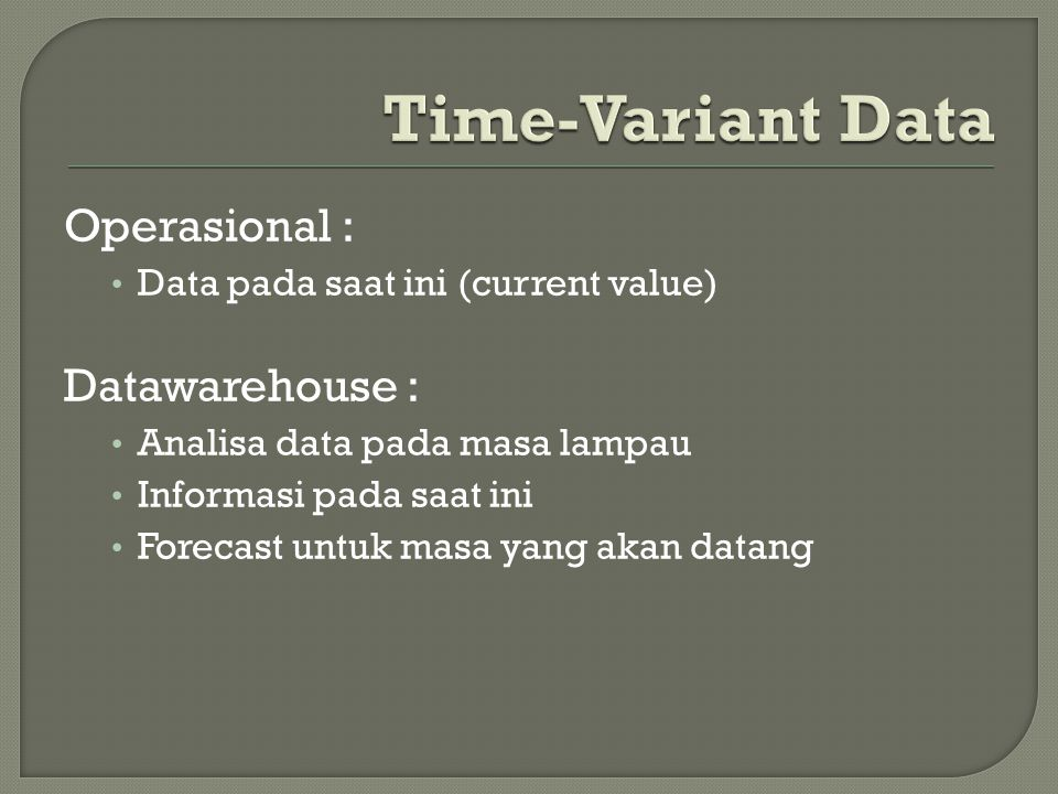 Time-Variant Data Operasional : Datawarehouse :