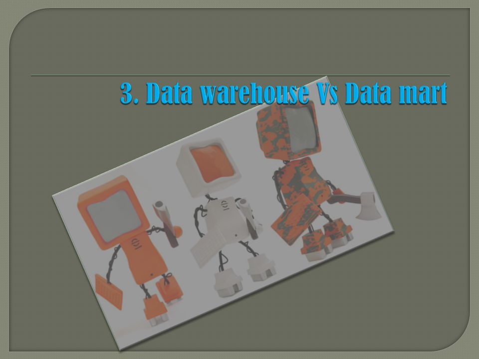 3. Data warehouse Vs Data mart